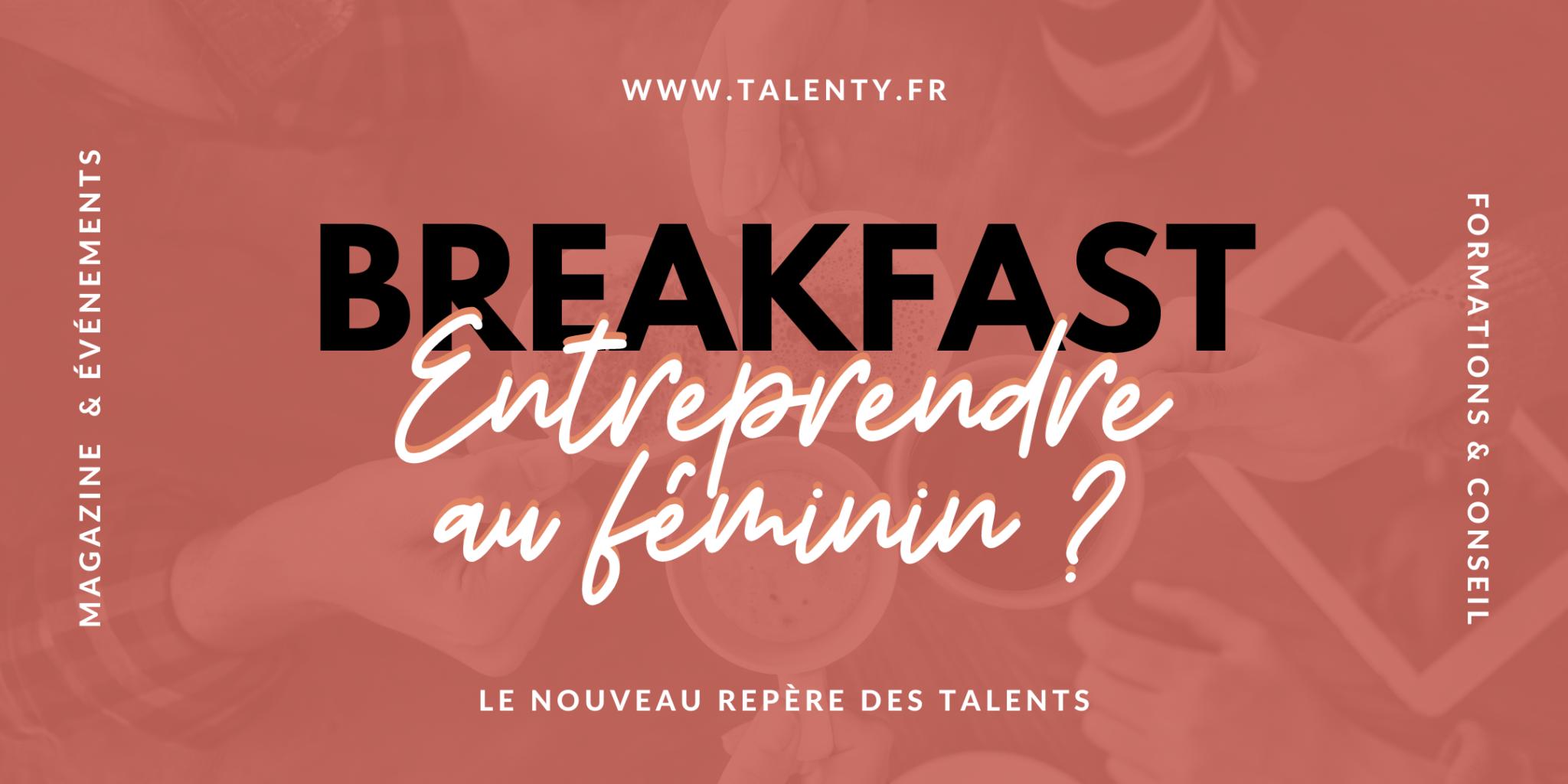 """Breakfast """"Entreprendre au féminin ?"""" - TALENTY.fr"""